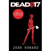 DEAD AT 17 THE COMPLETE COLLECTION HC - Josh Howard