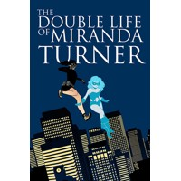 DOUBLE LIFE OF MIRANDA TURNER TP VOL 01 - Jamie S. Rich