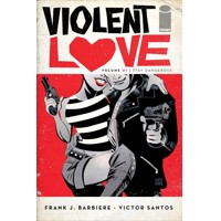 VIOLENT LOVE TP VOL 01 STAY DANGEROUS - Frank J. Barbiere
