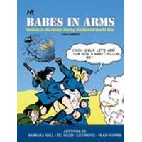 BABES IN ARMS WOMEN IN COMICS DURING 2ND WORLD WAR - Barbara Hall, Jill Elgin,...