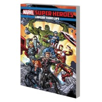 MARVEL SUPER HEROES TP LARGER THAN LIFE - Will Pilgrim, Marc Sumerak, Robbie T...