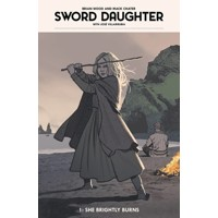 SWORD DAUGHTER HC VOL 01 SHE BRIGHTLY BURNS - Brian Wood