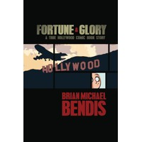 FORTUNE & GLORY A TRUE HOLLYWOOD COMIC BOOK STORY TP - Brian Michael Bendis
