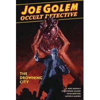 JOE GOLEM OCCULT DETECTIVE HC VOL 03 DROWNING CITY - Mike Mignola, Christopher Golden