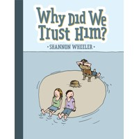 WHY DID WE TRUST HIM TP - Shannon Wheeler