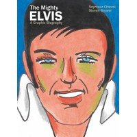 MIGHTY ELVIS A GRAPHIC BIOGRAPHY HC GN - Seymour Chwast, Steven Brower