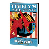 TIMELYS GREATEST HUMAN TORCH BY BURGOS OMNIBUS HC DM VAR - Carl Burgos, Bill E...