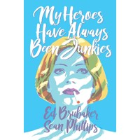 MY HEROES HAVE ALWAYS BEEN JUNKIES TP (MR) - Ed Brubaker