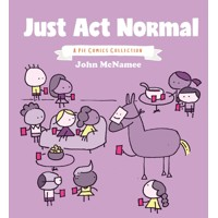JUST ACT NORMAL A PIE COMICS COLLECTION GN (MR) - John McNamee